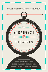 Strangest of Theatres: Poets Writing Across Borders