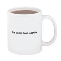 """I'm Comic Sans, Asshole"" Mug"
