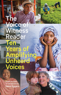The Voice of Witness Reader: Ten Years of Amplifying Unheard Voices