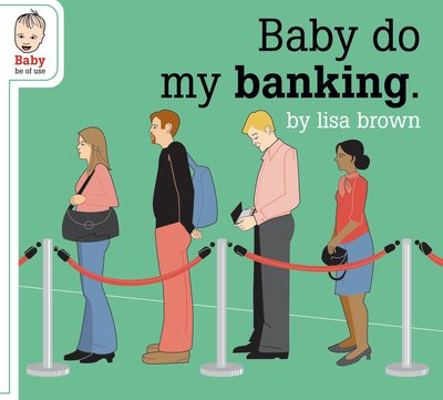 Baby do my banking lores