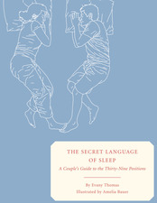 The Secret Language of Sleep: A Couple's Guide to the Thirty-Nine Positions