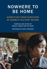 Nowhere to Be Home: Narratives From Survivors of Burma's Military Regime