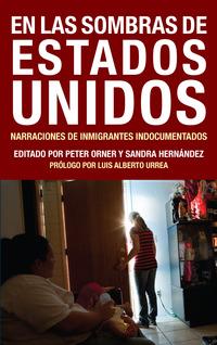 En las Sombras de Estados Unidos: <br>Narraciones de Inmigrantes Indocumentados